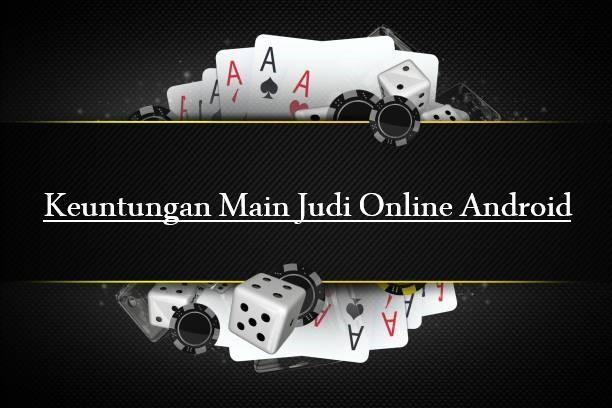 Keuntungan Judi Online Android