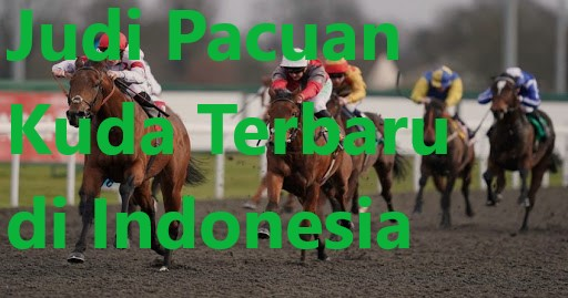 Judi Pacuan Kuda Terbaru di Indonesia